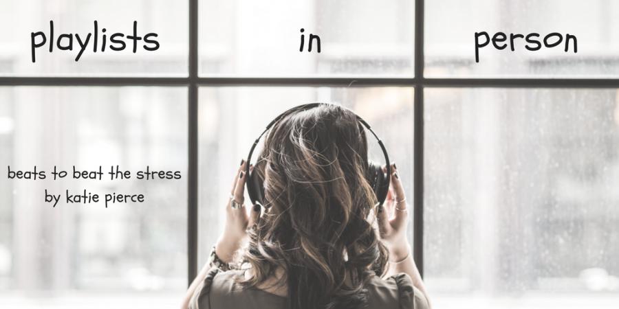 Playlist In Person: Beats to Beat Stress--Katie Pierce