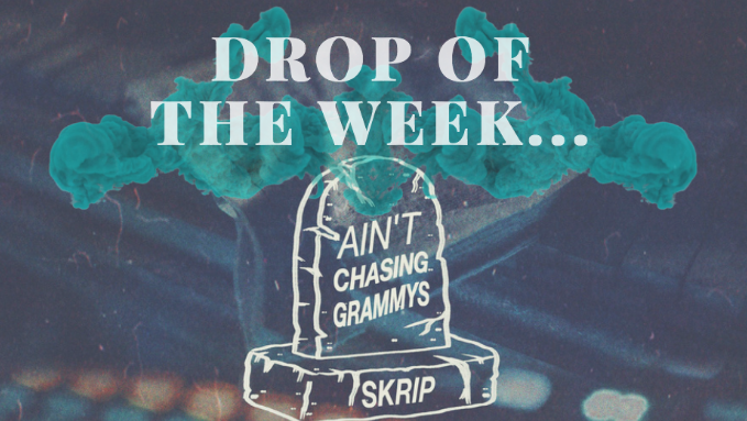 Drop+of+the+Week%3A+Skrip%27s+%22Aint+Chasing+Grammys%22