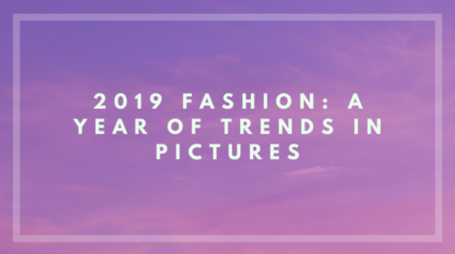 2019 Fashion: A Year of Trends in Pictures