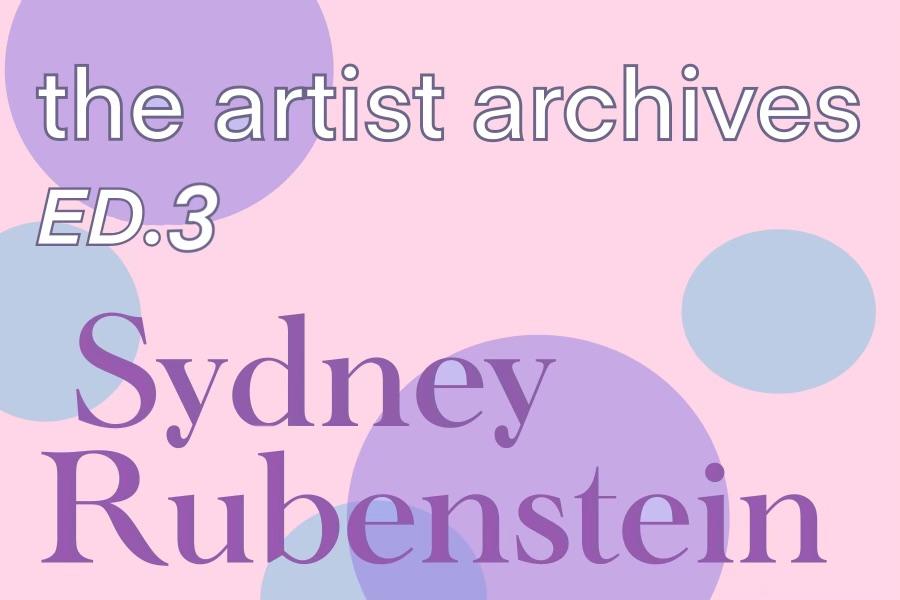 The Artist Archives: Sydney Rubenstein