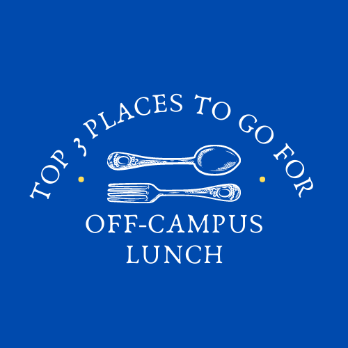 Top 3 best places to go to for off-campus lunch