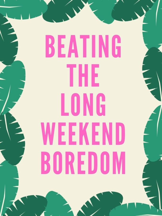 Four Ways to Cure Long Weekend Boredom